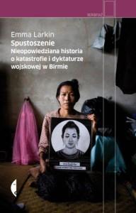 Spustoszenie. Nieopowiedziana historia o katastrofie i dyktaturze wojskowej w Birmie.