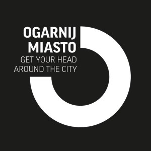 Ogarnij Miasto. Get Your Head Around The City.