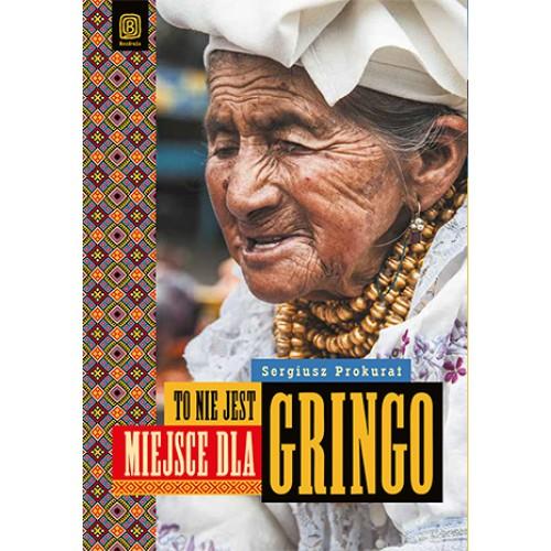 To nie jest miejsce dla Gringo, ale pojechać trzeba!